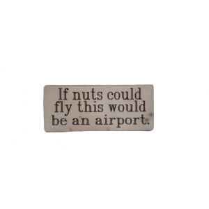IF NUTS COULD FLY SIGN BOARD