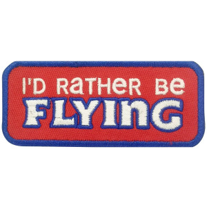 I'd Rather Be Flying Embroidered Patch