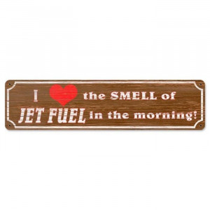 Love The Smell Of Jet Fuel In The Morning Metal Sign
